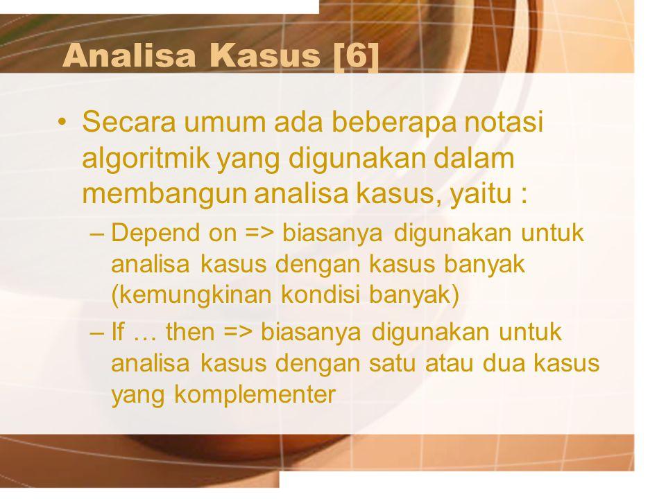 Analisa Kasus [6] Secara umum ada beberapa notasi algoritmik yang digunakan dalam membangun analisa kasus, yaitu :